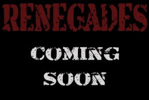 Renegades Coming Soon
